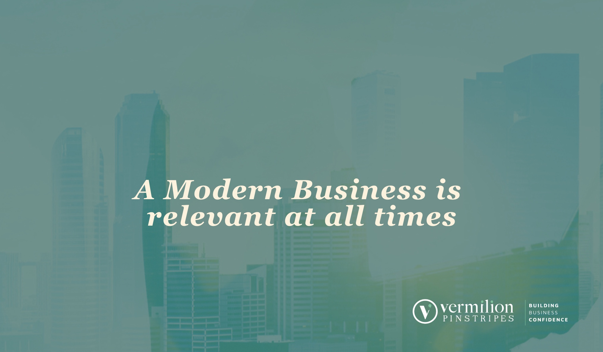 A Modern Business is relevant at all times