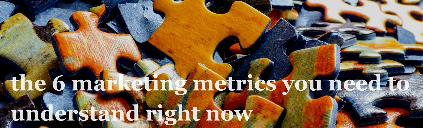 the 6 marketing metrics you need to understand right now.jpg