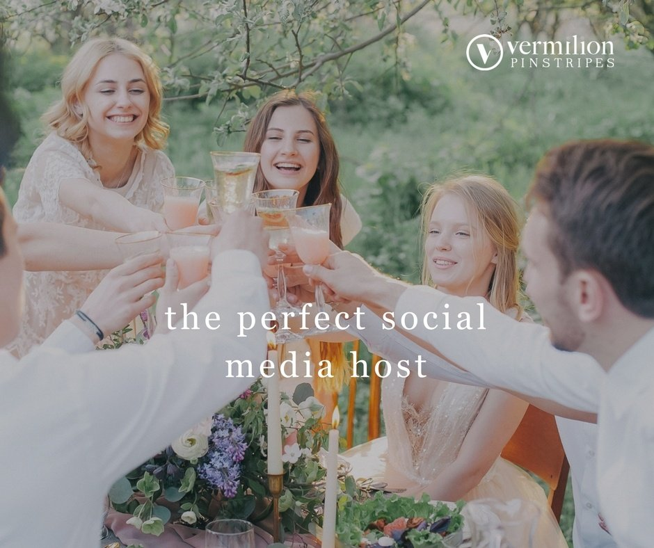 Be a good host when it comes to social media, just like the way you would host an enjoyable dinner party. Vermilion Pinstripes on social media strategy.
