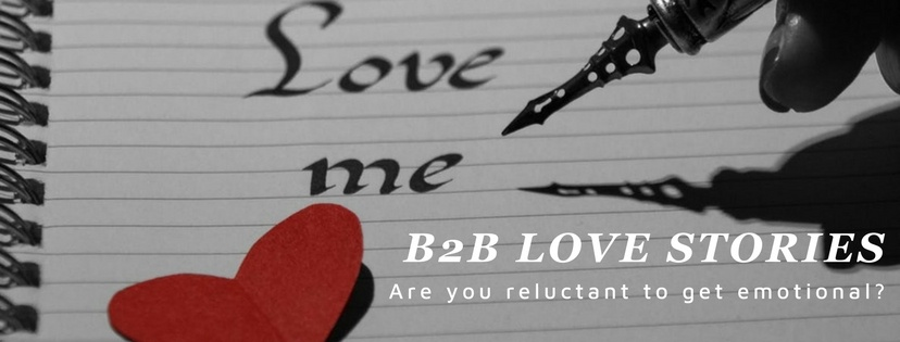 B2B Love Stories. Are you reluctant to get emotional?